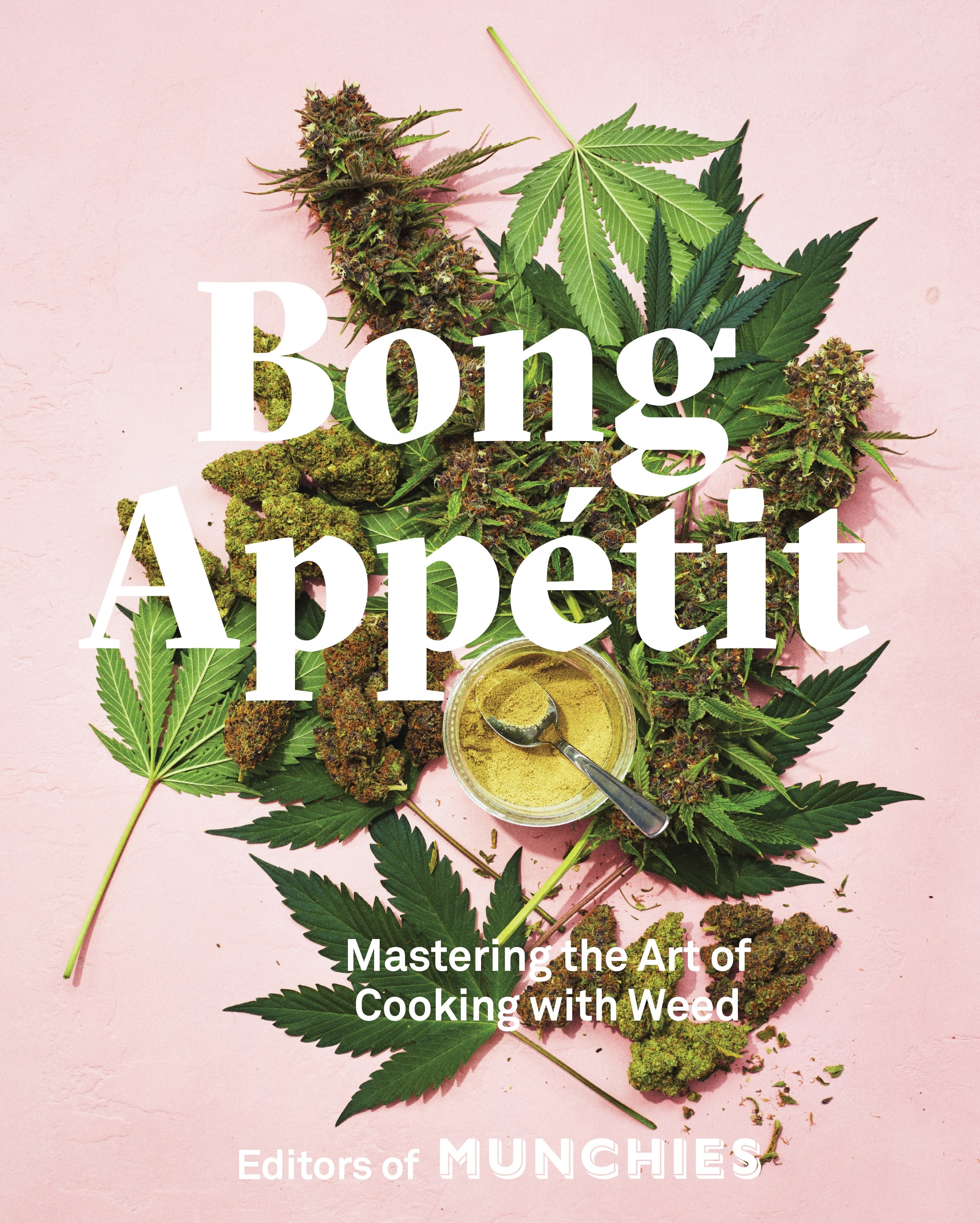 Mastering The Art Of Cooking With Weed by Editors Of Munchies
